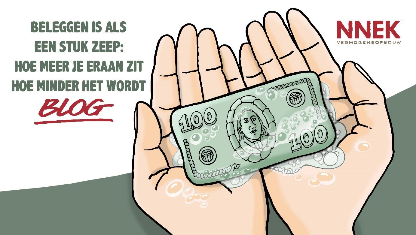 Uw geld is als een stuk zeep: hoe meer u eraan zit, hoe minder u overhoudt